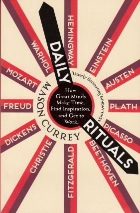Daily Rituals: How Great Minds Make Time, Find Inspiration, and Get to Work. Mason Currey