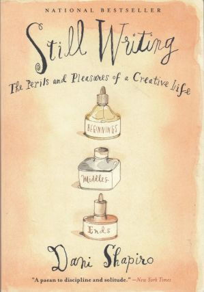 Still Writing: The Perils and Pleasures of a Creative Life. Dani Shapiro