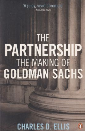 The Partnership: The Making of Goldman Sachs. Charles D. Ellis