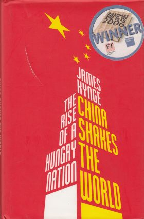 China Shakes The World: The Rise of a Hungry Nation. James Kynge