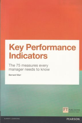 Key Performance Indicators: The 75 measures every manager needs to know. Bernard Marr