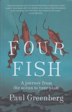 Four Fish: A Journey From the Ocean to Your Plate. Paul Greenberg