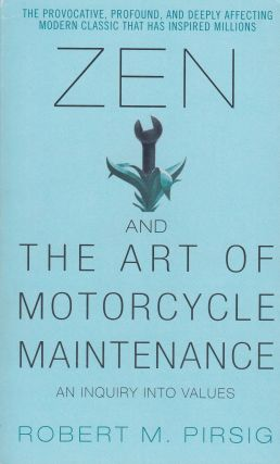 Zen and The Art of Motorcycle Maintenance: An Inquiry Into Values. Robert M. Pirsig