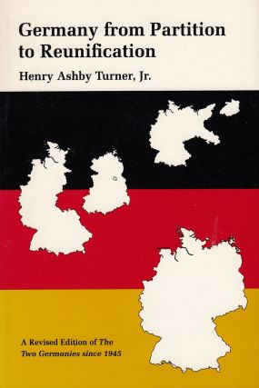 Germany from Partition to Reunification. Henry Ashby Turner Jr