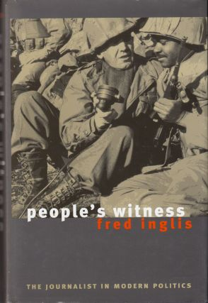 People's Witness: The Journalist in Modern Politics. Fred Inglis
