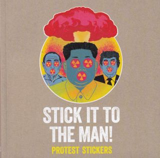 Stick It To The Man!: Protest Stickers. Stickerbomb