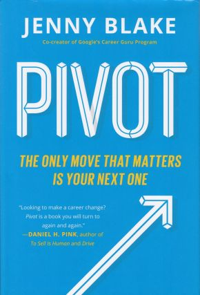 Pivot: The Only Move That Matters Is Your Next One. Jenny Blake