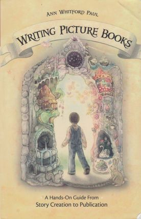 Writing Picture Books: A Hands-On Guide From Story Creation to Publication. Ann Whitford Paul