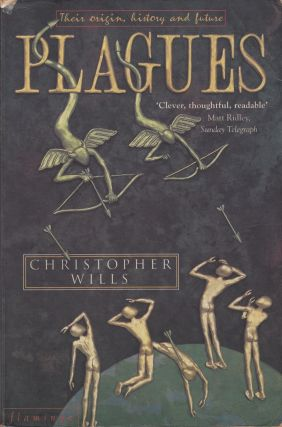 Plagues: Their Origins, History and Future. Christopher Wills