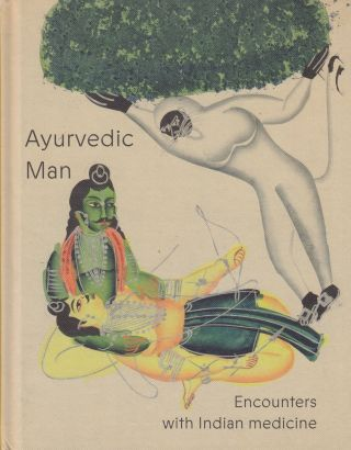 Ayurvedic Man: Encounters with Indian Medicine. Barbar Rodriguez Munoz, intro