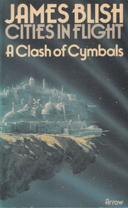Cities in Flight: A Clash of Cymbals. James Blish