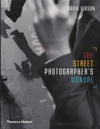 The Street Photographer's Manual. David Gibson