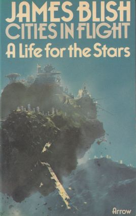 Cities in Flight: A Life for the Stars. James Blish