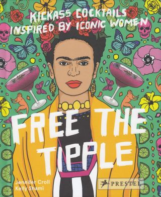 Free The Tipple: Kickass Cocktails Inspired by Iconic Women. Jennifer Croll
