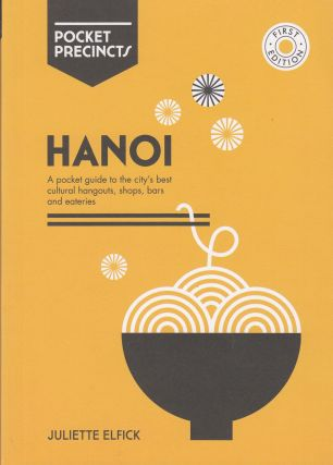 Hanoi: A Pocket Guide to the City's Best Cultural Hangouts, Shops, Bars and Eateries. Juliette...