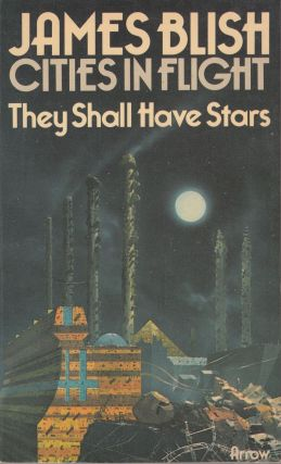 Cities in Flight: They Shall Have Stars. James Blish