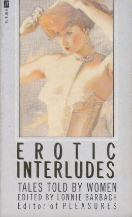 Erotic Interludes: Tales Told by Women. Lonnie Barbach