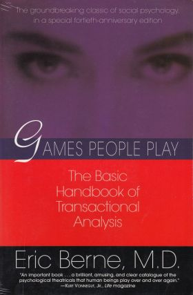 Games People Play: The Basic Handbook of Transactional Analysis. M. D. Eric Berne