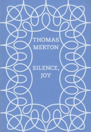 Silence, Joy. Thomas Merton