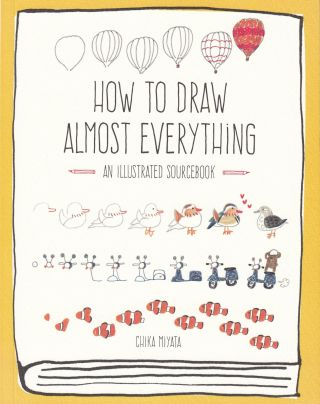 How To Draw Almost Everything: An Illustrated Sourcebook. Chika Miyata