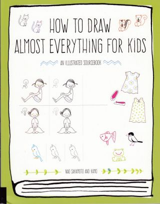 How to Draw Almost Everything for Kids: An Illustrated Sourcebook. Kamo Nao Sakamoto