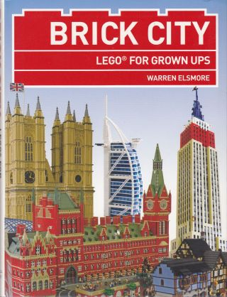 Brick City: Lego for Grown Ups. Warren Elsmore