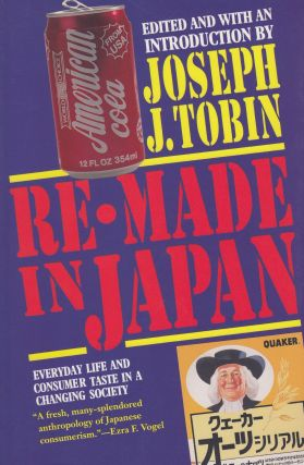 Re-made In Japan: Everyday Life and Consumer Taste In a Changing Society. Joseph J. Tobin