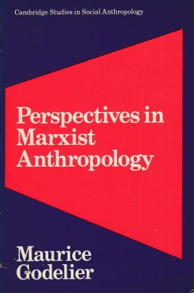 Perspectives in Marxist Anthropology. Maurice Godelier