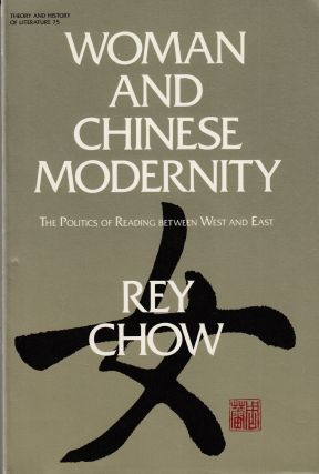Woman and Chinese Modernity. Rey Chow
