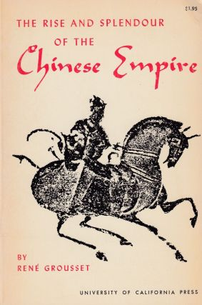 The Rise and Splendour of the Chinese Empire. Rene Grousset