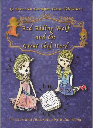 Red Riding Wolf and the Great Chef Hood (Go Beyond An Ever After: Classic Tale Series 1). Yulia Wong