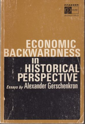 Economic Backwardness in Historical Perspective: A Book of Essays. Alexander Gerschenkron