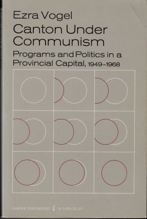 Canton under Communism: Programs and Politics in a Provincial Capital 1949 - 1968. Ezra Vogel