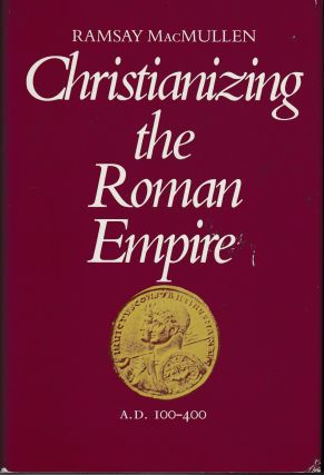 Christianizing the Roman Empire, AD 100-400. Ramsay MacMullen