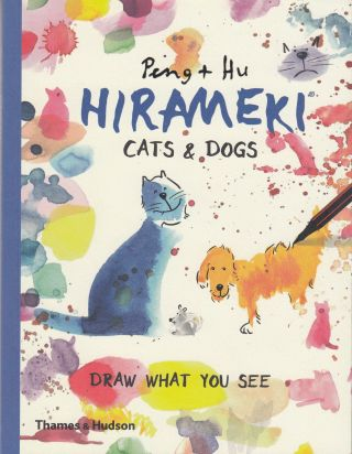 Hirameki: Cats & Dogs (Draw What You See). Peng, Hu