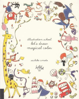 Illustration School: Let's Draw Magical Colour. Sachiko Umoto