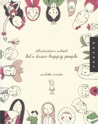 Illustration School: Let's Draw Happy People. Sachiko Umoto