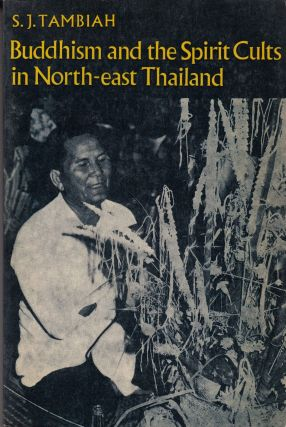 Buddhism and the Spirit Cults in North-east Thailand. S J. Tambiah