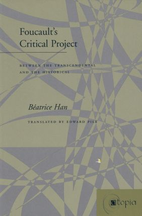Foucault's Critical Project: Between the Transcendental and the Historical. Beatrice Han