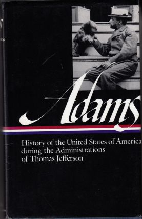 History of the United States of America during the Administrations of Thomas Jefferson, 1801-1805...