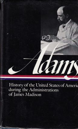 History of the United States of America during the Administrations of James Madison, 1809-1813...
