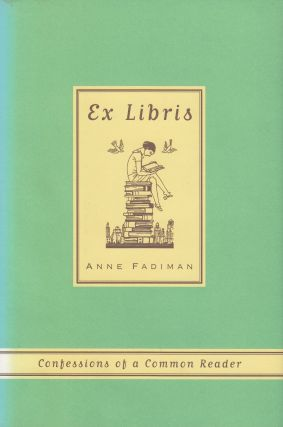 Ex Libris: Confessions of a Common Reader. Anne Fadiman