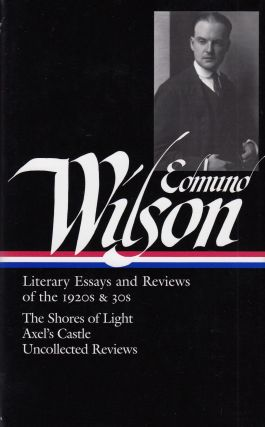 Literary Essays and Reviews of the 1920s and 30s: The Shores of Light, Axel's Castle, and...