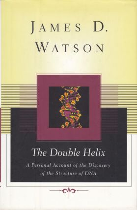 The Double Helix: A Personal Account of the Discovery of DNA. James D. Watson