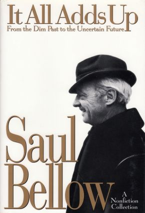 It All Adds Up: A Nonfiction Collection. Saul Bellow