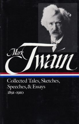 Collected Tales, Sketches, Speeches, and Essays 1891-1910. Mark Twain