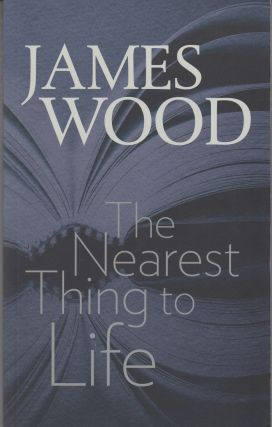 The Nearest Thing to Life. James Wood