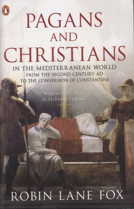 Pagans and Christians: In the Mediterranean World from the Second Century AD to the Conversion of...