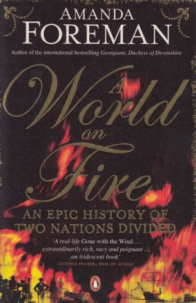 A World on Fire: An Epic History of Two Nations Divided. Amanda Foreman