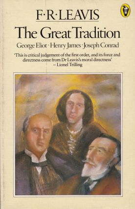 The Great Tradition: George Eliot, Henry James, Joseph Conrad. F R. Leavis